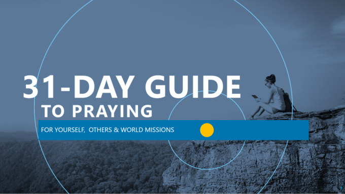 "A sermon to accompany ""A 31-Day Guide to Praying for Yourself, Others and World Missions"""